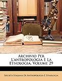 Archivio per L'Antropologia E la Etnologia, Societa Italiana Di Antropolo Etnologia, 1172836418