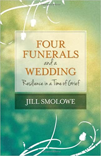 Four funerals and a wedding resilience in a time of grief jill four funerals and a wedding resilience in a time of grief jill smolowe 9781938314728 amazon books fandeluxe PDF