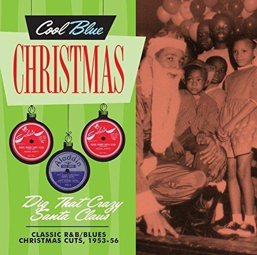 Cool Blue Christmas - Dig That Crazy Santa Claus - Classic R&B