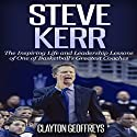 Steve Kerr: The Inspiring Life and Leadership Lessons of One of Basketball's Greatest Coaches: Basketball Biography & Leadership Books Audiobook by Clayton Geoffreys Narrated by Tyler Shaw
