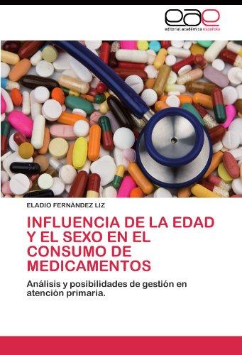 Influencia de la edad y el sexo en el consumo de medicamentos: Analisis y posibilidades de gestion en atencion primaria (Spanish Edition) [ELADIO FERNANDEZ LIZ] (Tapa Blanda)
