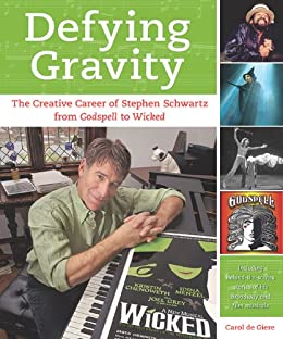 Defying Gravity: The Creative Career of Stephen Schwartz, from Godspell to Wicked por [de Giere, Carol]