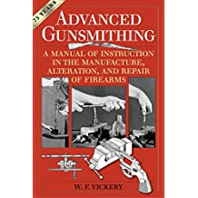 Advanced Gunsmithing: A Manual of Instruction in the Manufacture, Alteration, and Repair of Firearms (75th Anniversary Edition)