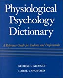 Physiological Psychology Dictionary : A Reference Guide for Students and Professionals, Grosser, George S. and Spafford, Carol S., 0070598606