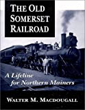 The Old Somerset Railroad, Walter Marshall MacDougall, 0892724927