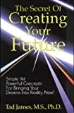 The Secret of Creating Your Future by James, Tad (1989) Paperback