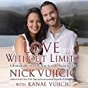Love Without Limits: A Remarkable Story of True Love Conquering All Hörbuch von Nick Vujicic, Kanae Vujicic Gesprochen von: Nick Vujicic, David Franklin, Tara Sands
