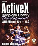 Learn ActiveX Template Library Development with Visual C++ 6.0 With CDROM, Nathan Wallace, 1556226330