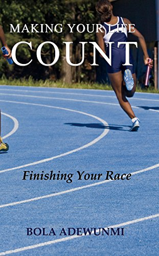Making Your Life Count: Finishing Your Race