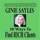 20 WAYS TO FIND RICH CLIENTS by GINIE SAYLES