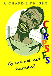 Q: Are We Not Human? A: We Are Corpses! (The Corpse)
