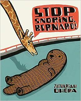 Stop Snoring, Bernard!: OHora, Zachariah, OHora, Zachariah: 9781250007179: Amazon.com: Books
