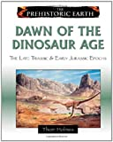 Dawn of the Dinosaur Age: The Late Triassic & Early Jurassic Epochs: The Late Triassic and Early Jurassic Periods (The Prehistoric Earth)