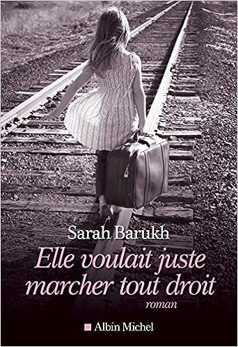 Elle voulait juste marcher tout droit - Sarah Barukh (2017) sur Bookys