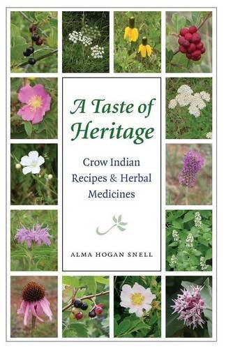 A Taste of Heritage: Crow Indian Recipes and Herbal Medicines (At Table) by Alma Hogan Snell