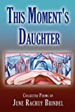 This Moment's Daughter, June Rachuy Brindel and 1st World Publishing, 1421886510