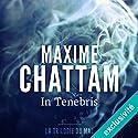 In tenebris (La trilogie du mal 2) | Livre audio Auteur(s) : Maxime Chattam Narrateur(s) : Véronique Groux de Miéri, Hervé Lavigne