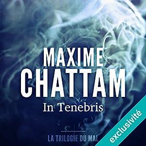 In tenebris (La trilogie du mal 2)   Livre audio Auteur(s) : Maxime Chattam Narrateur(s) : Véronique Groux de Miéri, Hervé Lavigne