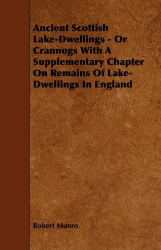 Ancient Scottish Lake-Dwellings - Or Crannogs with a Supplementary Chapter on Remains of Lake-Dwellings in England pdf