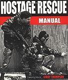 Hostage Rescue Manual (Hostage Rescue Manual: Tactics of the Counter-Terrorist Professional)