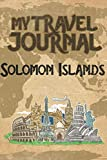 My Travel Journal Solomon Islands: 6x9 Travel Notebook or Diary with prompts, Checklists and Bucketlists perfect gift for your Trip to Solomon Islands for every Traveler