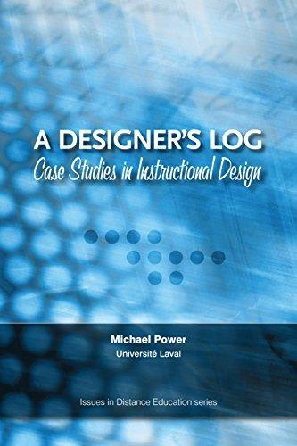 A Designer's Log: Case Studies in Instructional Design (Issues in Distance - Designers Online Canadian