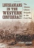 Louisianians in the Western Confederacy, Stuart Salling, 0786442182
