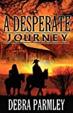 A Desperate Journey, Debra Parmley, 1605042765