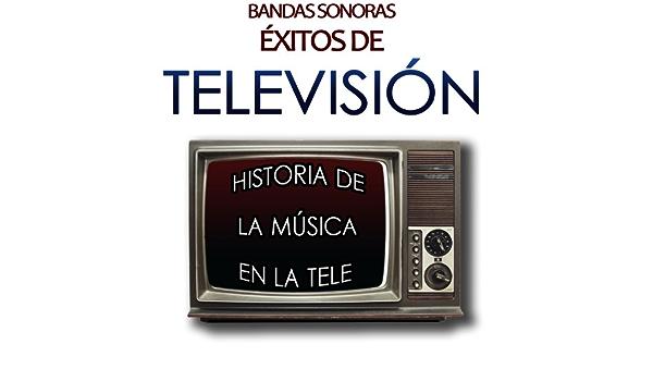Bandas Sonoras de Éxitos de Televisión. Historia de la Música en la Tele de Archivo Musical de Televisión en Amazon Music - Amazon.es