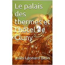 Le palais des thermes et l'hôtel de Cluny (French Edition)