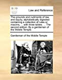 The Grounds and Rudiments of Law and Equity, Alphabetically Digested, Gentleman Of The Middle Temple, 1170459838