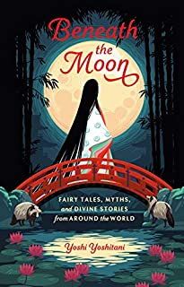 Book Cover: Beneath the Moon: Fairy Tales, Myths, and Divine Stories from Around the World