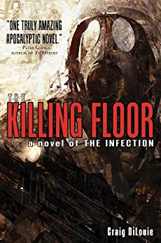 The Killing Floor (a novel of The Infection) by [DiLouie, Craig]