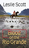 Blood on the Rio Grande, Leslie Scott, 1410437310