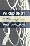 Wired Shut: Copyright and the Shape of Digital Culture (The MIT Press)