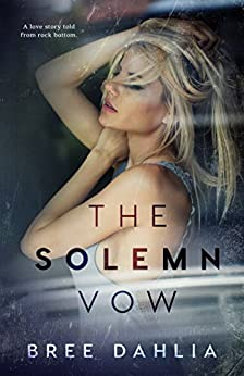 The Solemn Vow: A love story told from rock bottom by [Dahlia, Bree]