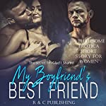 My Boyfriend's Best Friend: The Secret I'm Glad I Shared | R and C Publishing