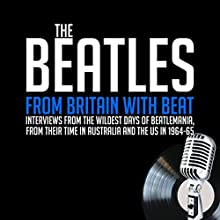 From Britain with Beat Speech by John Lennon, Paul McCartney, Ringo Starr, George Harrison, William Ruhlmann Narrated by John Lennon, Paul McCartney, Ringo Starr, George Harrison, William Ruhlmann