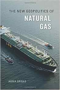 Agnia Grigas The New Geopolitics Of Natural Gas