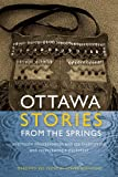 Ottawa Stories from the Springs: Anishinaabe dibaadjimowinan wodi gaa binjibaamigak wodi mookodjiwong e zhinikaadek (American Indian Studies)