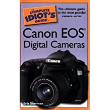 The Complete Idiot's Guide to Canon EOS Digital Cameras by Erik Sherman (2007-02-06)