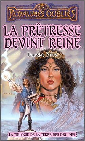 Télécharger un livre électronique à partir de livres google Trilogie de la Terre des Druides : La prêtresse devint reine by Douglas Niles PDF