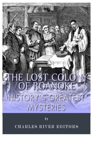 History's Greatest Mysteries: The Lost Colony of Roanoke by Charles River Editors - Shopping Roanoke Mall