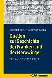 Quellen Zur Geschichte der Franken und der Merowinger : Vom 3. Jahrhundert Bis 751, Scholz, Sebastian and Kaiser, Reinhold, 317022008X
