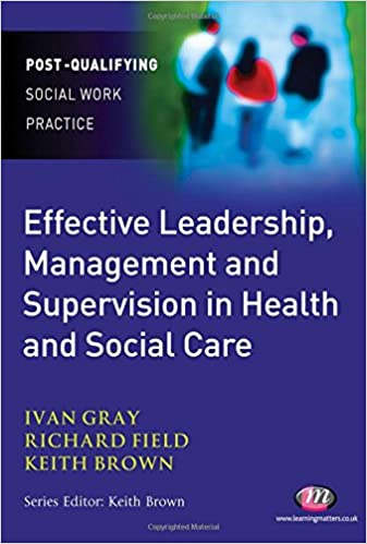 Effective leadership management and supervision in health and effective leadership management and supervision in health and social care post qualifying social work practice series amazon ivan lincoln gray fandeluxe Images