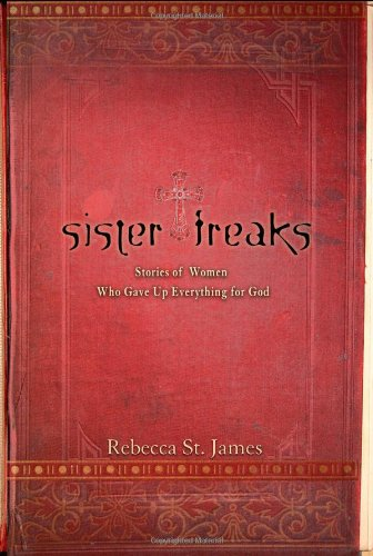 Read Online Sister Freaks: Stories of Women Who Gave Up Everything for God pdf epub