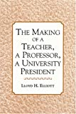 The Making of a Teacher, Lloyd H. Elliot, 0533148367