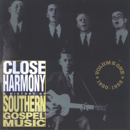 (Close Harmony - A History of Southern Gospel Music, Vol. 1: 1920-1955)