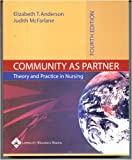 Community As Partner : Theory and Practice in Nursing, Anderson, Elizabeth T. and McFarlane, Judith M., 0781744547
