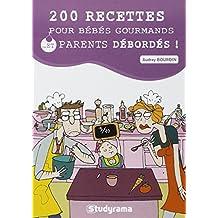200 recettes pour bébés gourmands et parents débordés !